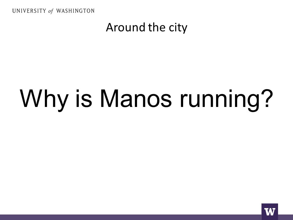 Around the city Why is Manos running