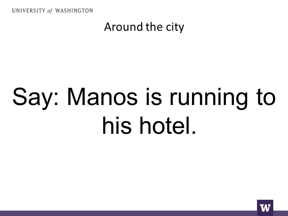 Around the city Say: Manos is running to his hotel.