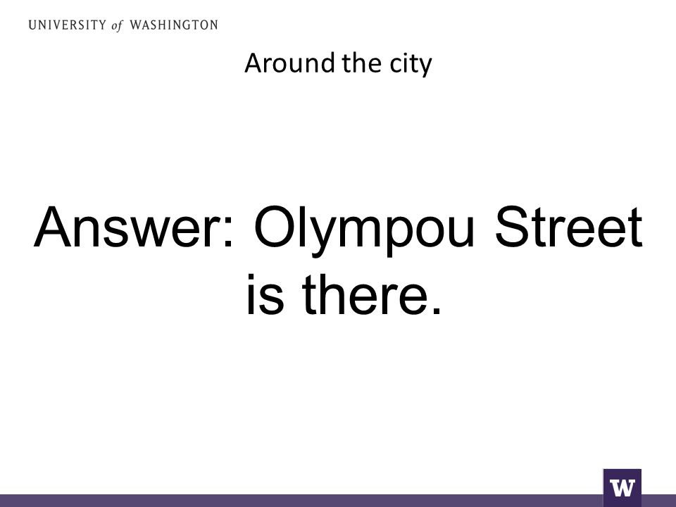Around the city Answer: Olympou Street is there.
