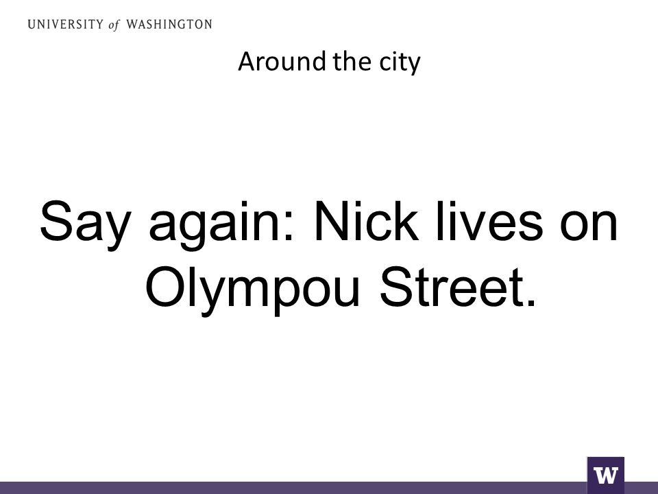 Around the city Say again: Nick lives on Olympou Street.