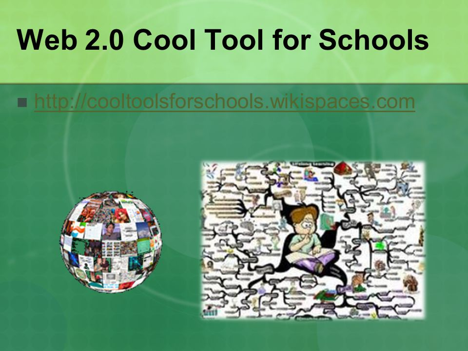 Web 2.0 Cool Tool for Schools http://cooltoolsforschools.wikispaces.com