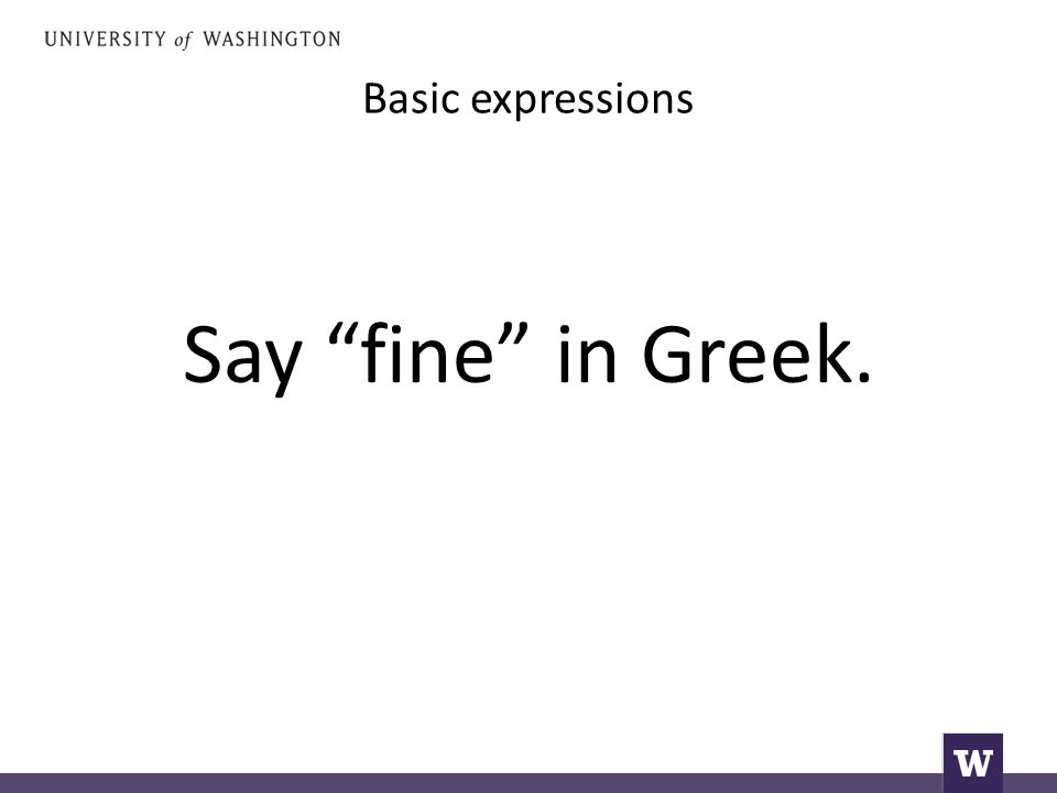 Basic expressions Say fine in Greek.