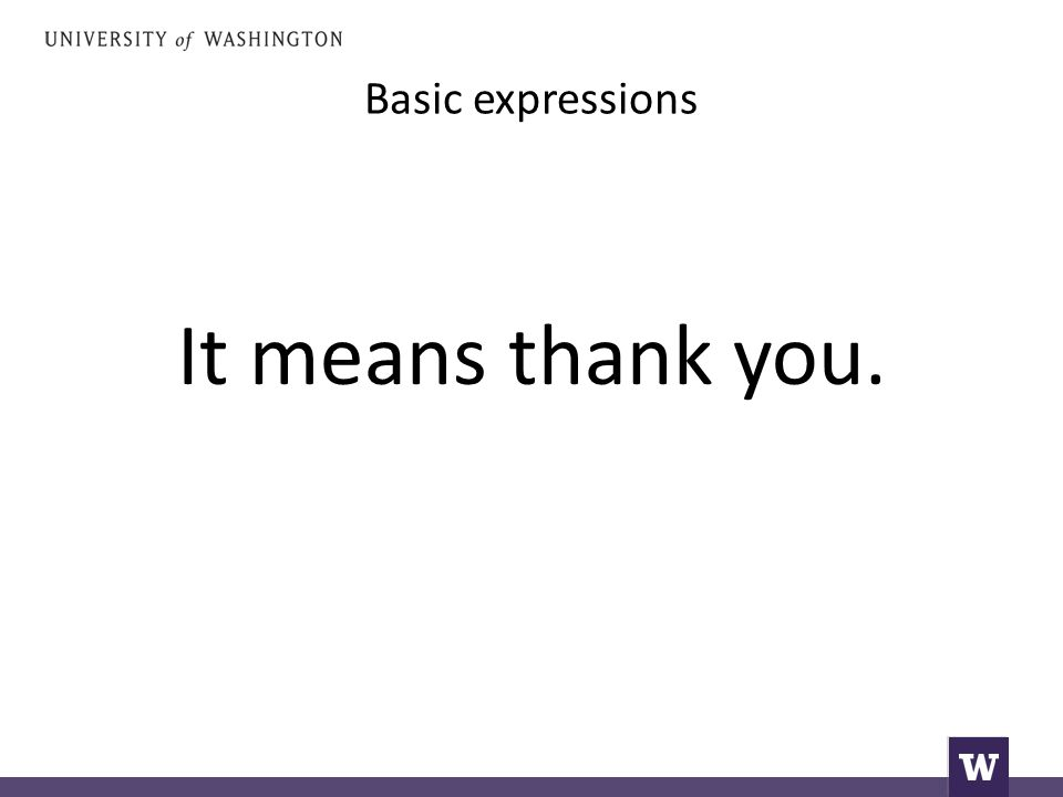 Basic expressions It means thank you.