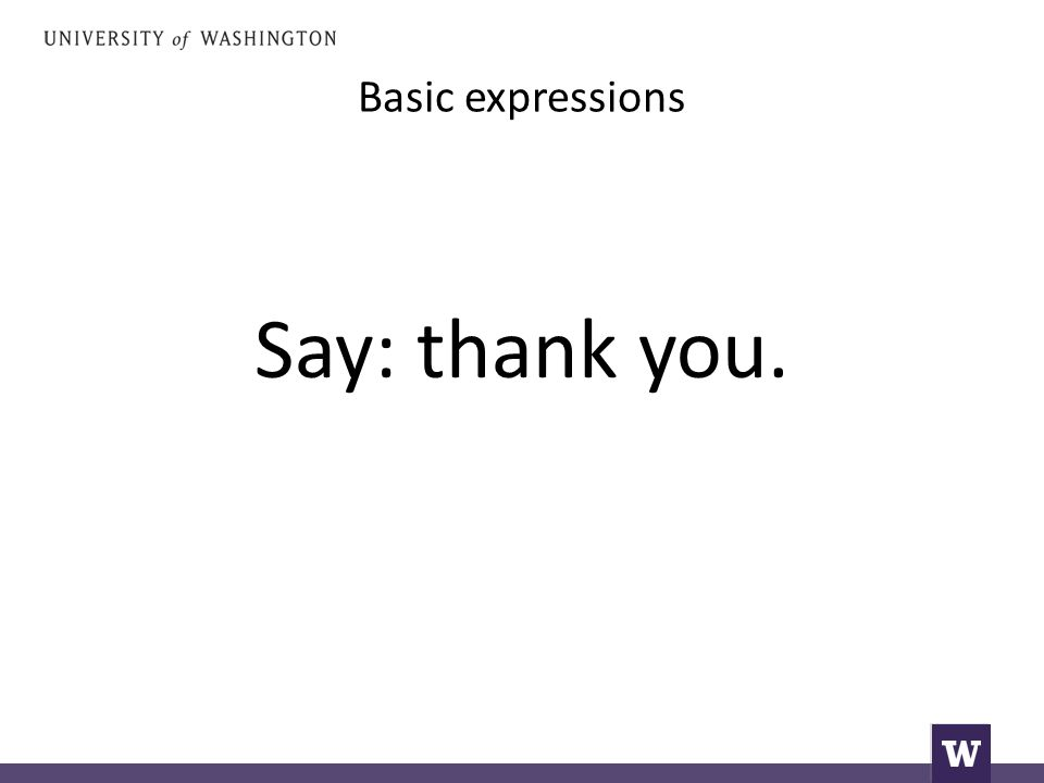 Basic expressions Say: thank you.
