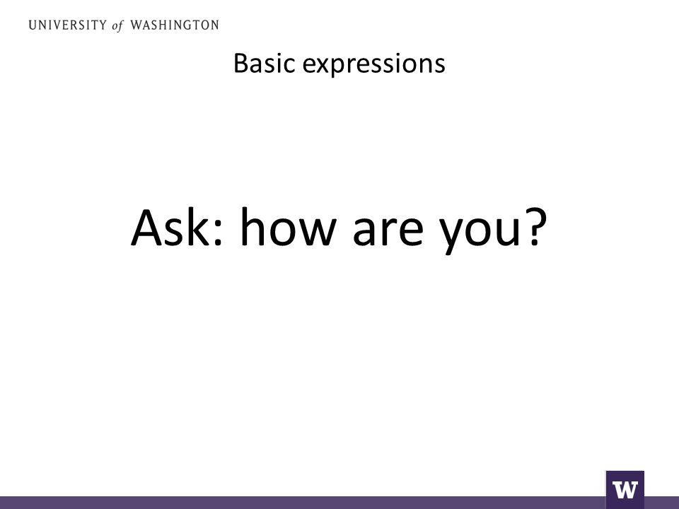 Basic expressions Ask: how are you