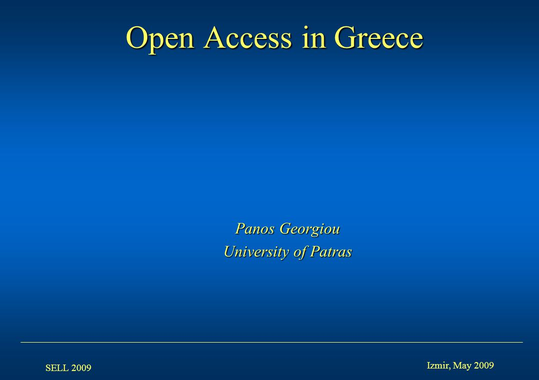SELL 2009 Izmir, May 2009 Panos Georgiou University of Patras Open Access in Greece