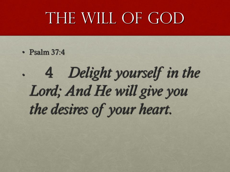 Psalm 37:4Psalm 37:4 4 Delight yourself in the Lord; And He will give you the desires of your heart.