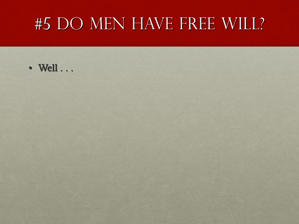 #5 Do men have Free Will Well...Well...