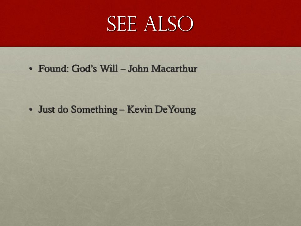 See also Found: God's Will – John MacarthurFound: God's Will – John Macarthur Just do Something – Kevin DeYoungJust do Something – Kevin DeYoung