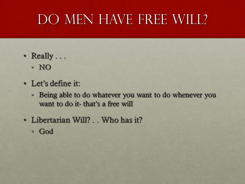 Do men have Free Will. Really...Really...