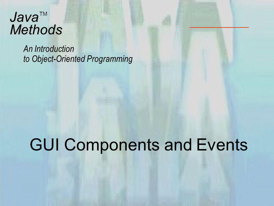 GUI Components and Events JavaMethods An Introduction to Object-Oriented Programming TM